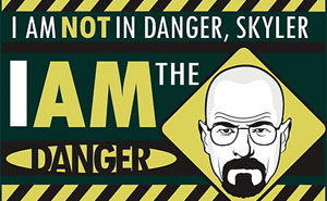 Breaking Bad I am the danger